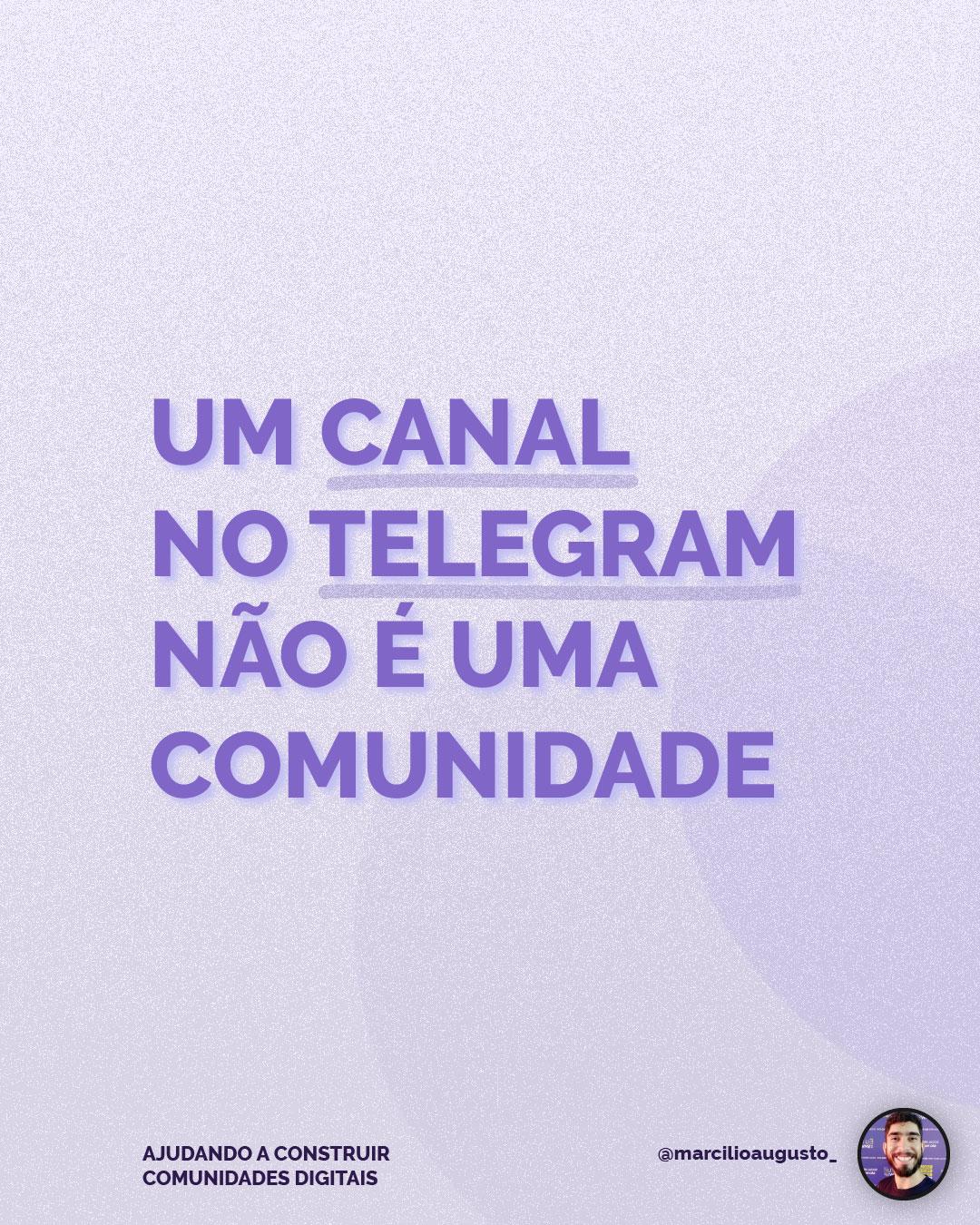Um canal no telegram não é uma comunidade